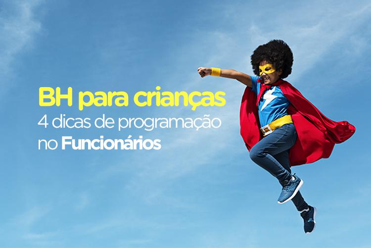 BH PARA CRIANÇAS - 4 DICAS DE PROGRAMAÇÃO NO FUNCIONÁRIOS
