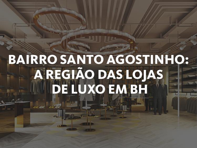 As principais lojas de luxo do Santo Agostinho